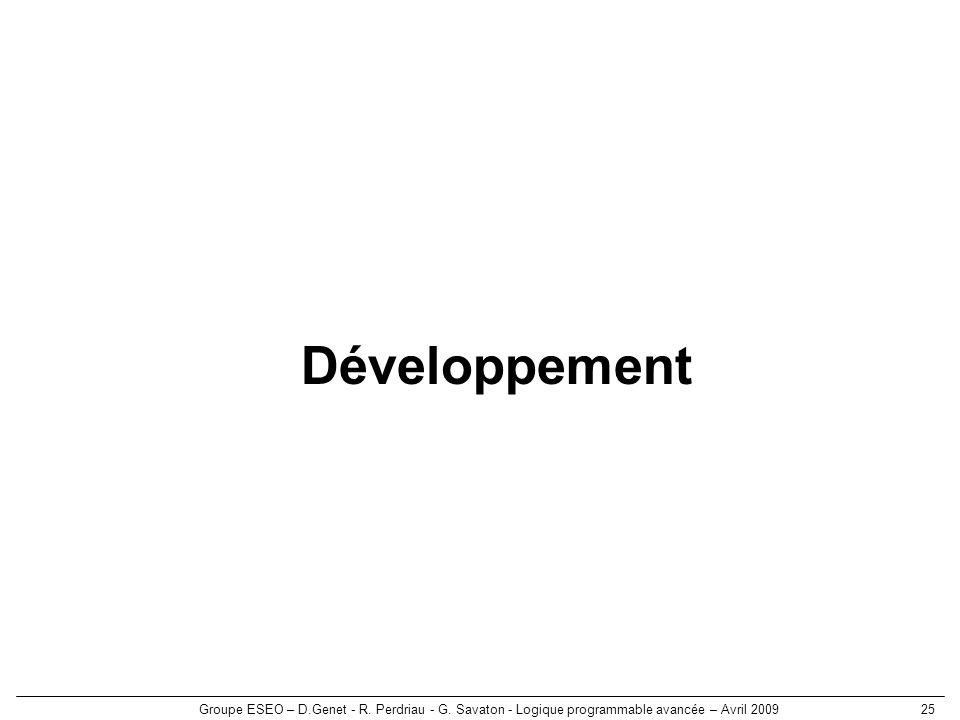 Groupe ESEO – D.Genet - R. Perdriau - G. Savaton - Logique programmable avancée – Avril 200925 Développement