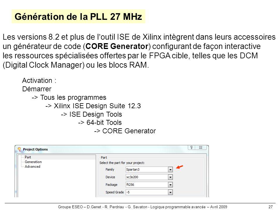 Groupe ESEO – D.Genet - R. Perdriau - G. Savaton - Logique programmable avancée – Avril 200927 Génération de la PLL 27 MHz Les versions 8.2 et plus de