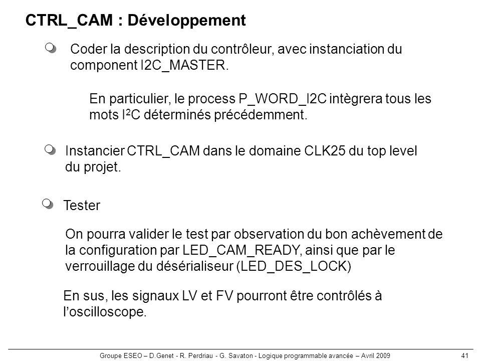 Groupe ESEO – D.Genet - R. Perdriau - G. Savaton - Logique programmable avancée – Avril 200941 CTRL_CAM : Développement Instancier CTRL_CAM dans le do