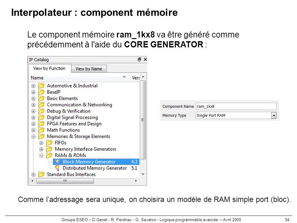 Groupe ESEO – D.Genet - R. Perdriau - G. Savaton - Logique programmable avancée – Avril 200954 Interpolateur : component mémoire Le component mémoire