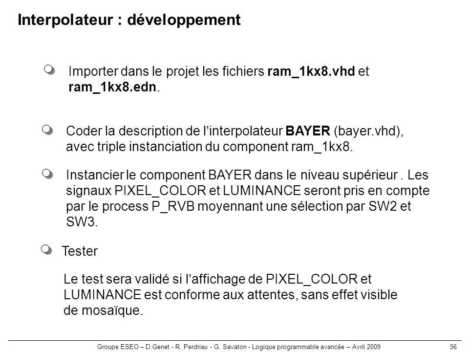Groupe ESEO – D.Genet - R. Perdriau - G. Savaton - Logique programmable avancée – Avril 200956 Interpolateur : développement Tester Le test sera valid