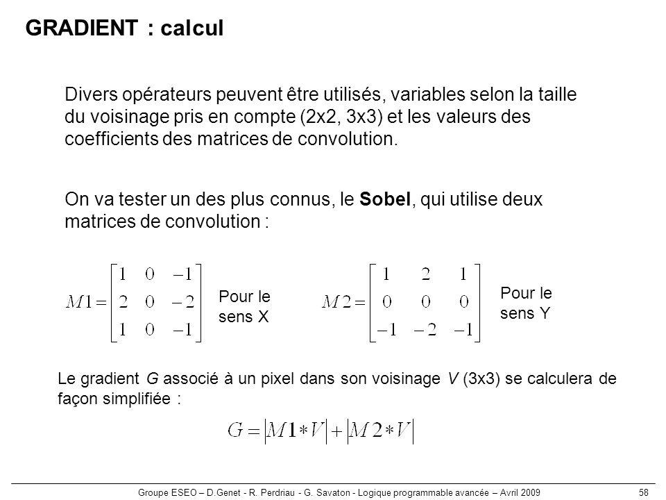 Groupe ESEO – D.Genet - R. Perdriau - G. Savaton - Logique programmable avancée – Avril 200958 GRADIENT : calcul Divers opérateurs peuvent être utilis