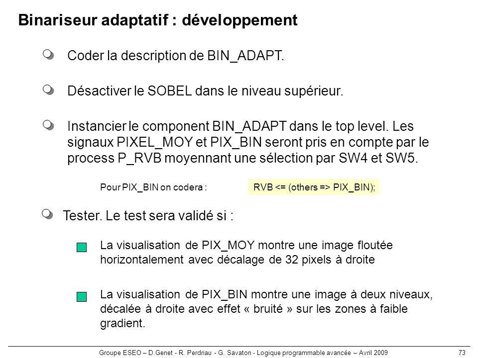 Groupe ESEO – D.Genet - R. Perdriau - G. Savaton - Logique programmable avancée – Avril 200973 Binariseur adaptatif : développement Tester. Le test se