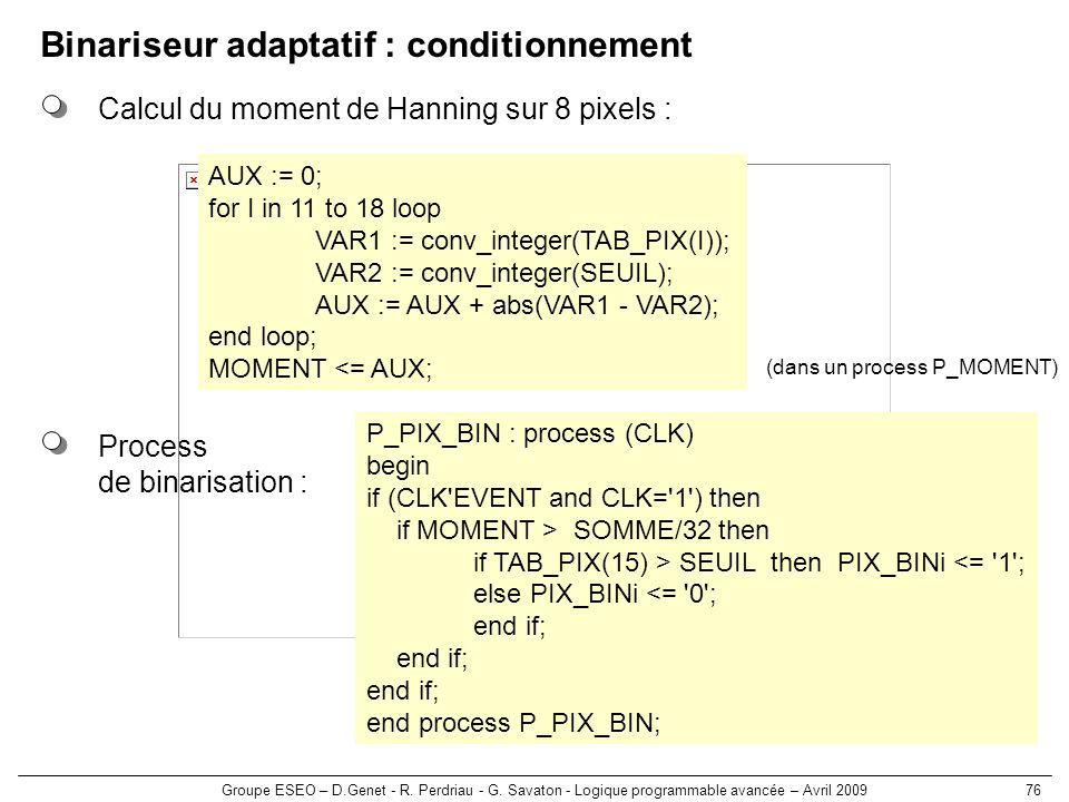 Groupe ESEO – D.Genet - R. Perdriau - G. Savaton - Logique programmable avancée – Avril 200976 Binariseur adaptatif : conditionnement Calcul du moment