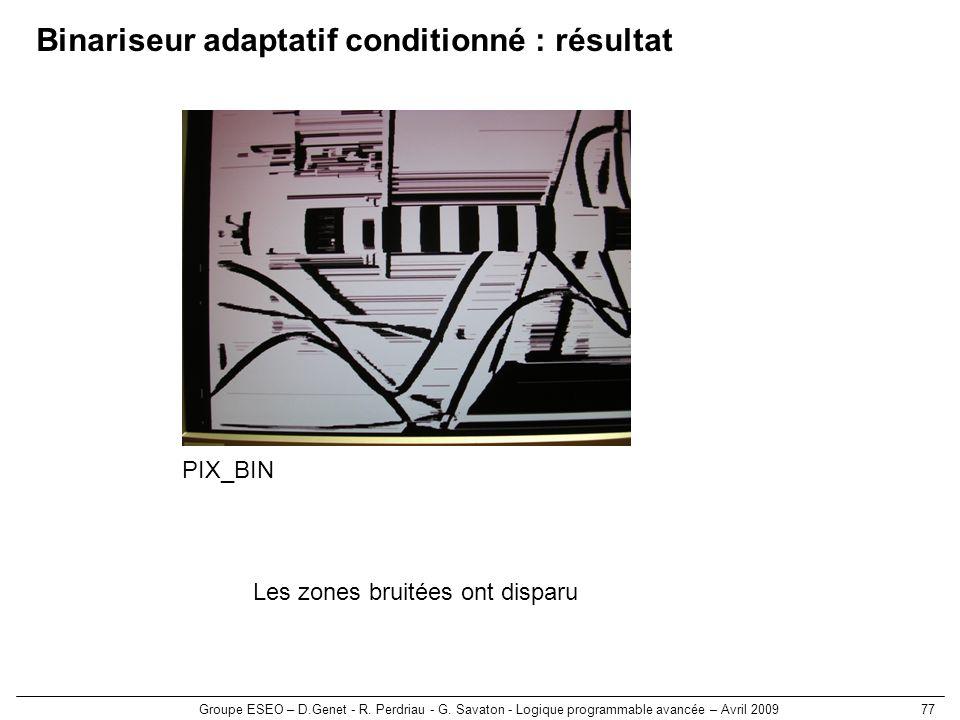 Groupe ESEO – D.Genet - R. Perdriau - G. Savaton - Logique programmable avancée – Avril 200977 Binariseur adaptatif conditionné : résultat Les zones b