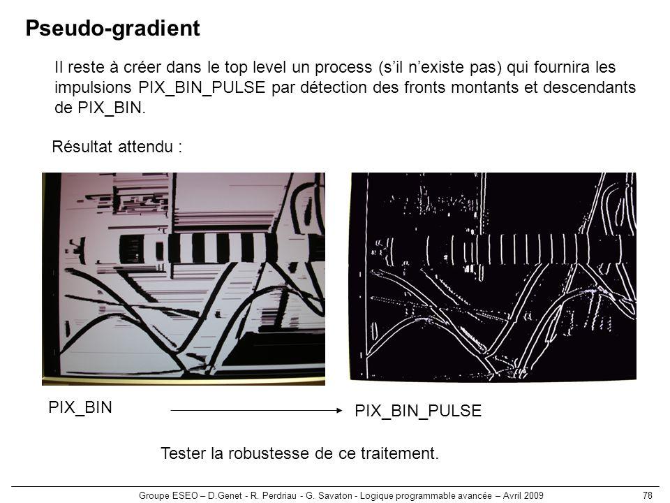 Groupe ESEO – D.Genet - R. Perdriau - G. Savaton - Logique programmable avancée – Avril 200978 Pseudo-gradient Tester la robustesse de ce traitement.