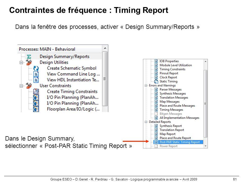 Groupe ESEO – D.Genet - R. Perdriau - G. Savaton - Logique programmable avancée – Avril 200981 Contraintes de fréquence : Timing Report Dans la fenêtr