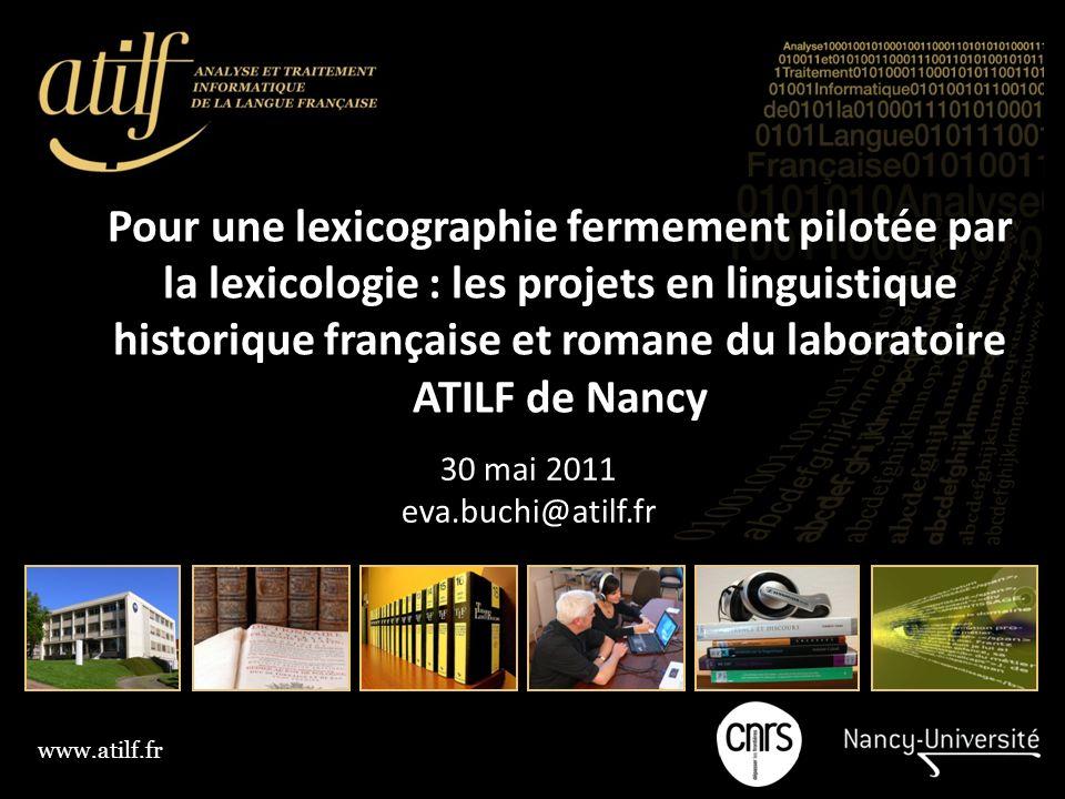 www.atilf.fr Pour une lexicographie fermement pilotée par la lexicologie : les projets en linguistique historique française et romane du laboratoire A