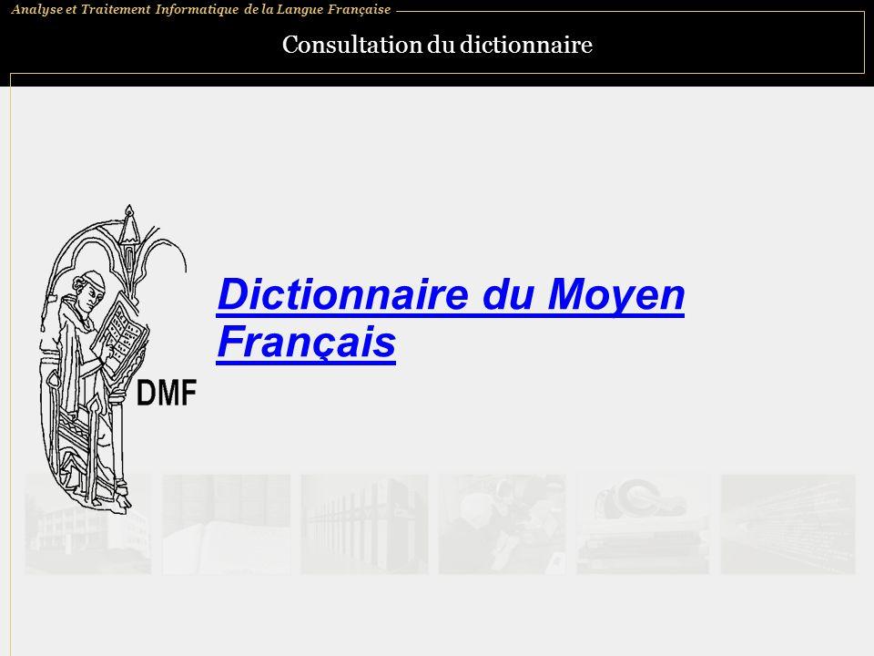 Analyse et Traitement Informatique de la Langue Française Consultation du dictionnaire Dictionnaire du Moyen Français