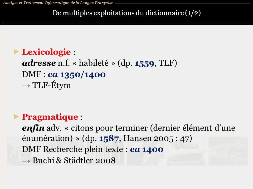 Analyse et Traitement Informatique de la Langue Française De multiples exploitations du dictionnaire (1/2) Lexicologie : adresse n.f. « habileté » (dp