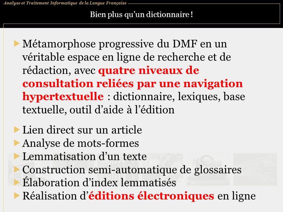 Analyse et Traitement Informatique de la Langue Française Bien plus quun dictionnaire ! Métamorphose progressive du DMF en un véritable espace en lign