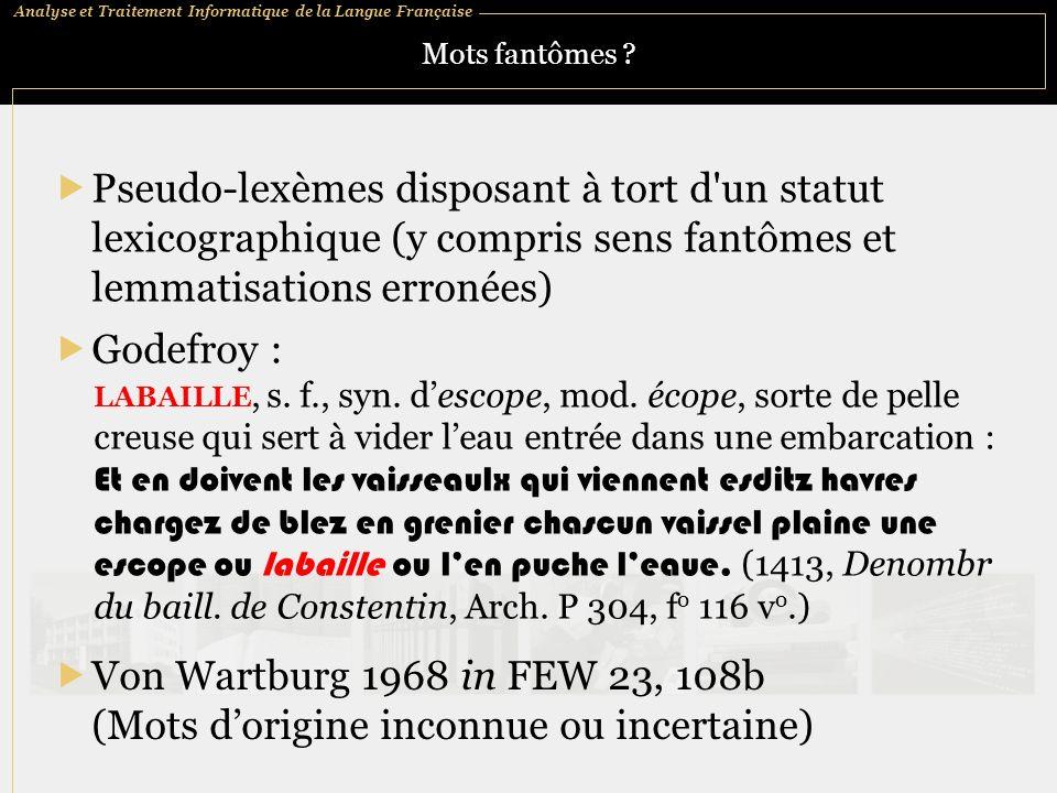 Analyse et Traitement Informatique de la Langue Française Mots fantômes ? Pseudo-lexèmes disposant à tort d'un statut lexicographique (y compris sens
