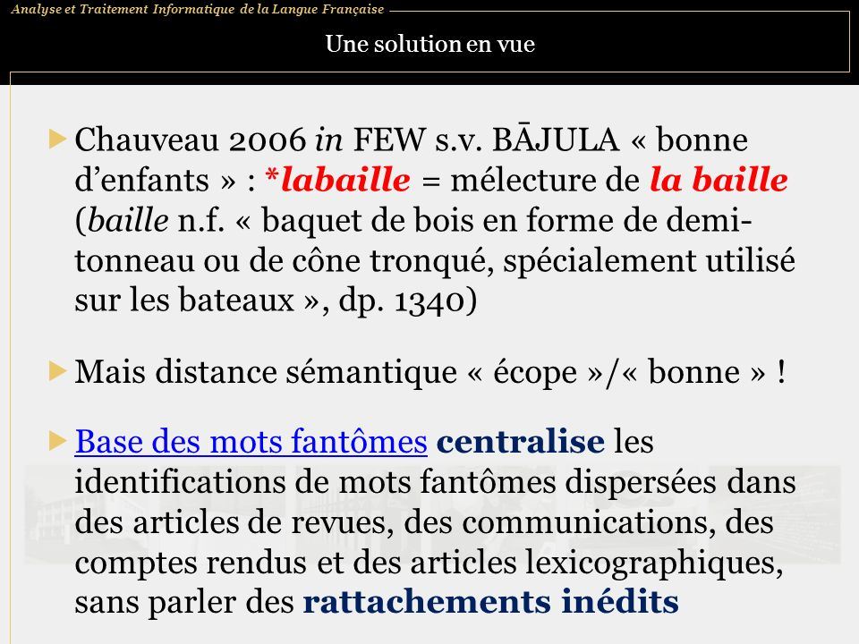 Analyse et Traitement Informatique de la Langue Française Une solution en vue Chauveau 2006 in FEW s.v. BĀJULA « bonne denfants » : *labaille = mélect