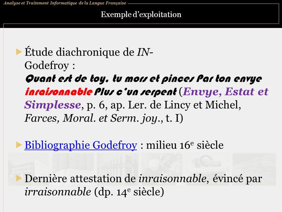 Analyse et Traitement Informatique de la Langue Française Exemple dexploitation Étude diachronique de IN- Godefroy : Quant est de toy, tu mors et pinc