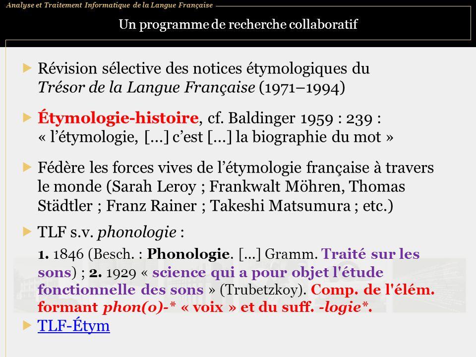 Analyse et Traitement Informatique de la Langue Française Un programme de recherche collaboratif Révision sélective des notices étymologiques du Trésor de la Langue Française (1971–1994) Étymologie-histoire, cf.