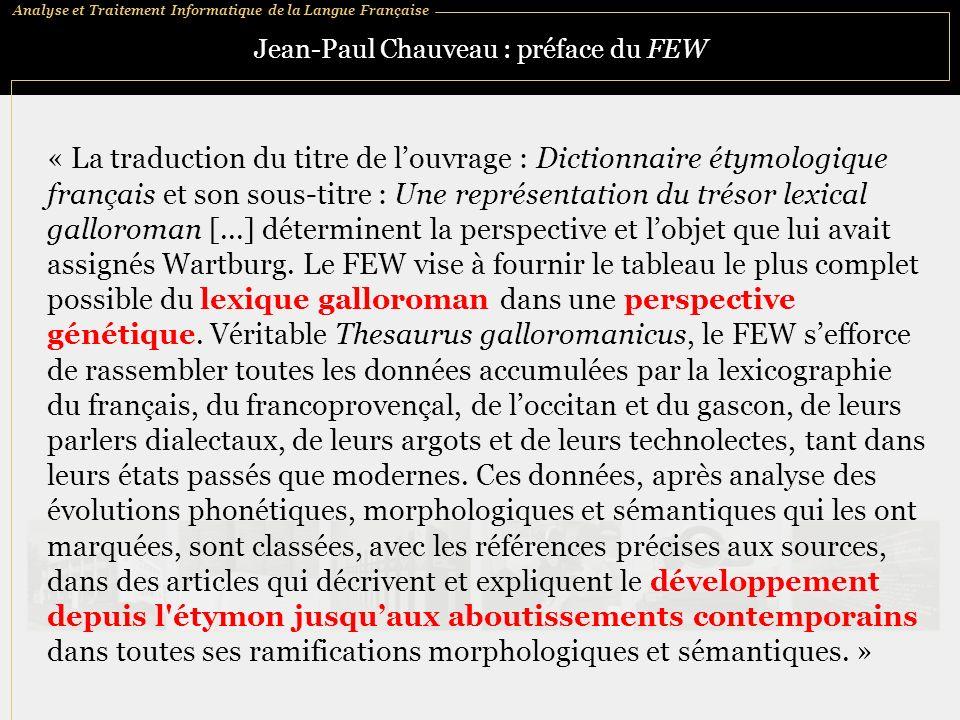 Analyse et Traitement Informatique de la Langue Française Jean-Paul Chauveau : préface du FEW « La traduction du titre de louvrage : Dictionnaire étym