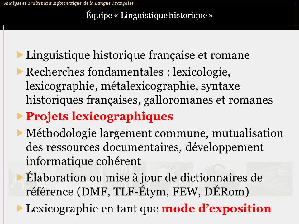 Analyse et Traitement Informatique de la Langue Française Équipe « Linguistique historique » Linguistique historique française et romane Recherches fo
