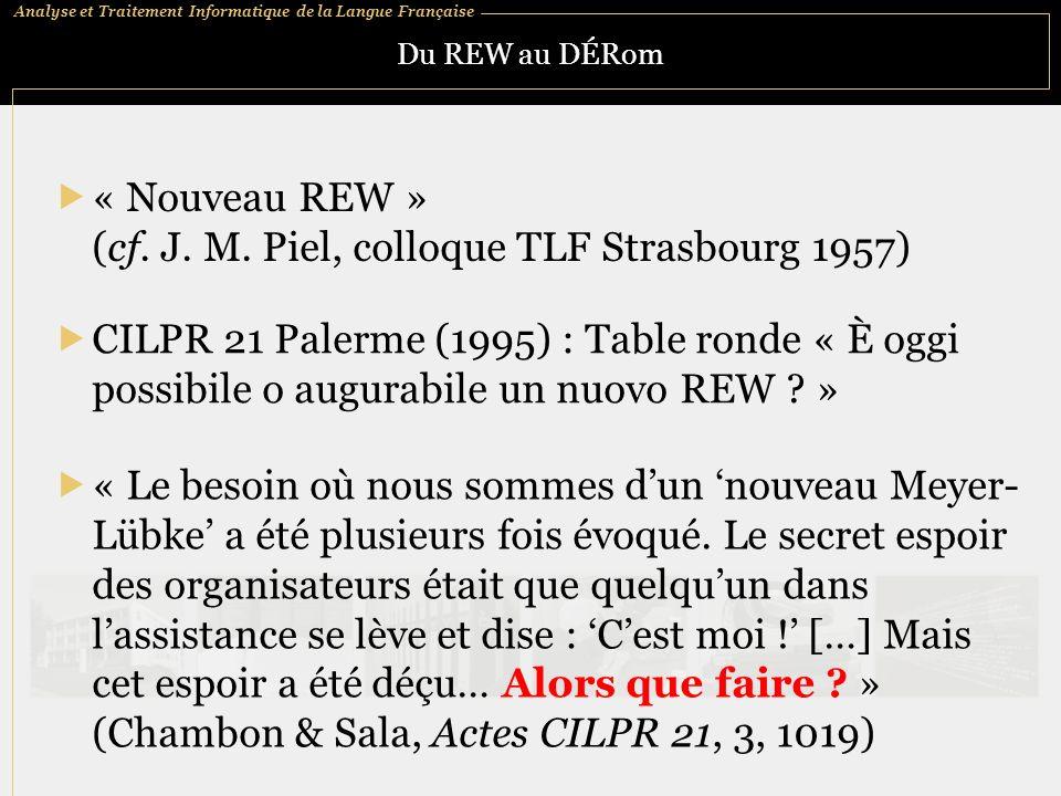 Analyse et Traitement Informatique de la Langue Française Du REW au DÉRom « Nouveau REW » (cf. J. M. Piel, colloque TLF Strasbourg 1957) CILPR 21 Pale
