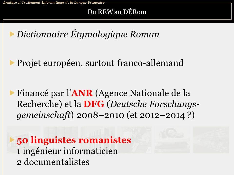 Analyse et Traitement Informatique de la Langue Française Du REW au DÉRom Dictionnaire Étymologique Roman Projet européen, surtout franco-allemand Fin
