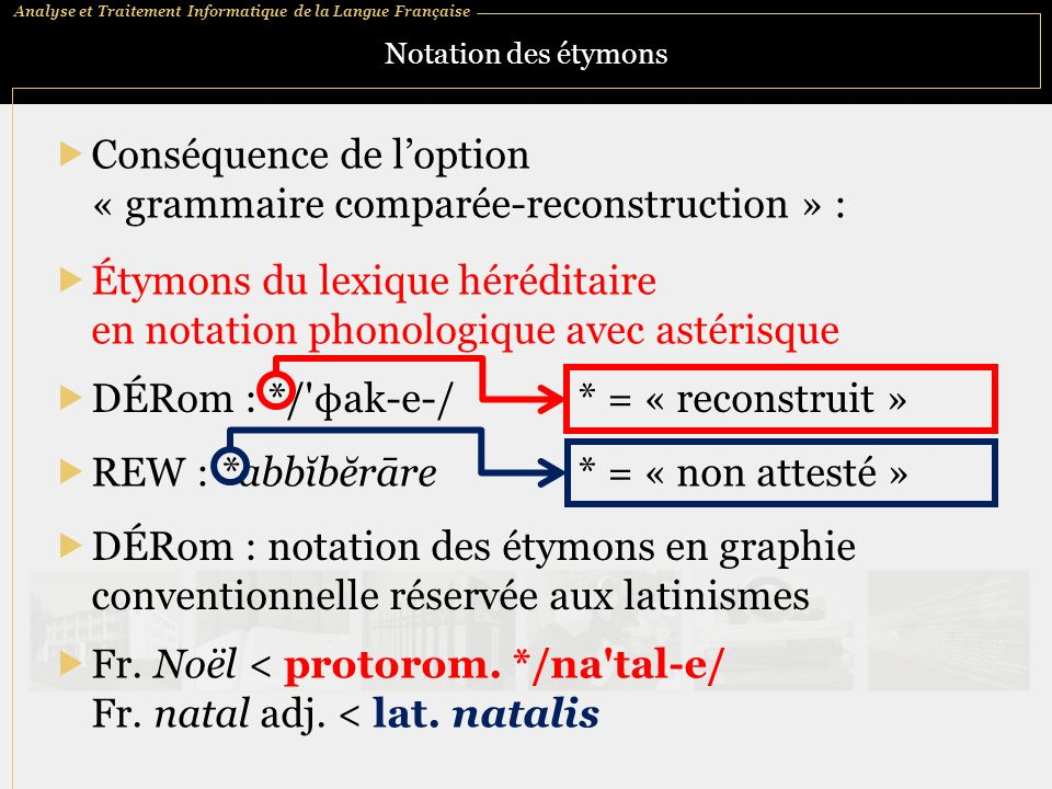 Analyse et Traitement Informatique de la Langue Française Notation des étymons Conséquence de loption « grammaire comparée-reconstruction » : DÉRom :