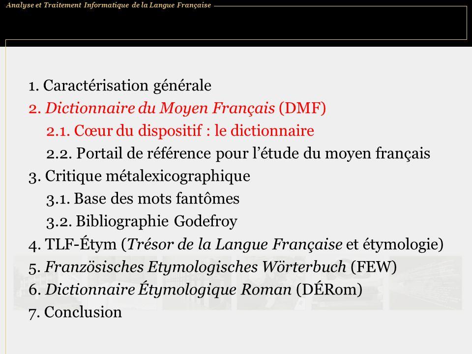 Analyse et Traitement Informatique de la Langue Française 1. Caractérisation générale 2. Dictionnaire du Moyen Français (DMF) 2.1. Cœur du dispositif