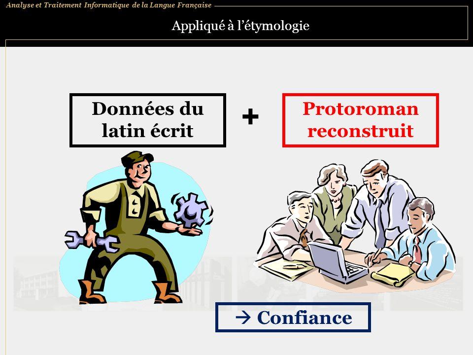 Analyse et Traitement Informatique de la Langue Française Appliqué à létymologie Protoroman reconstruit Confiance + Données du latin écrit