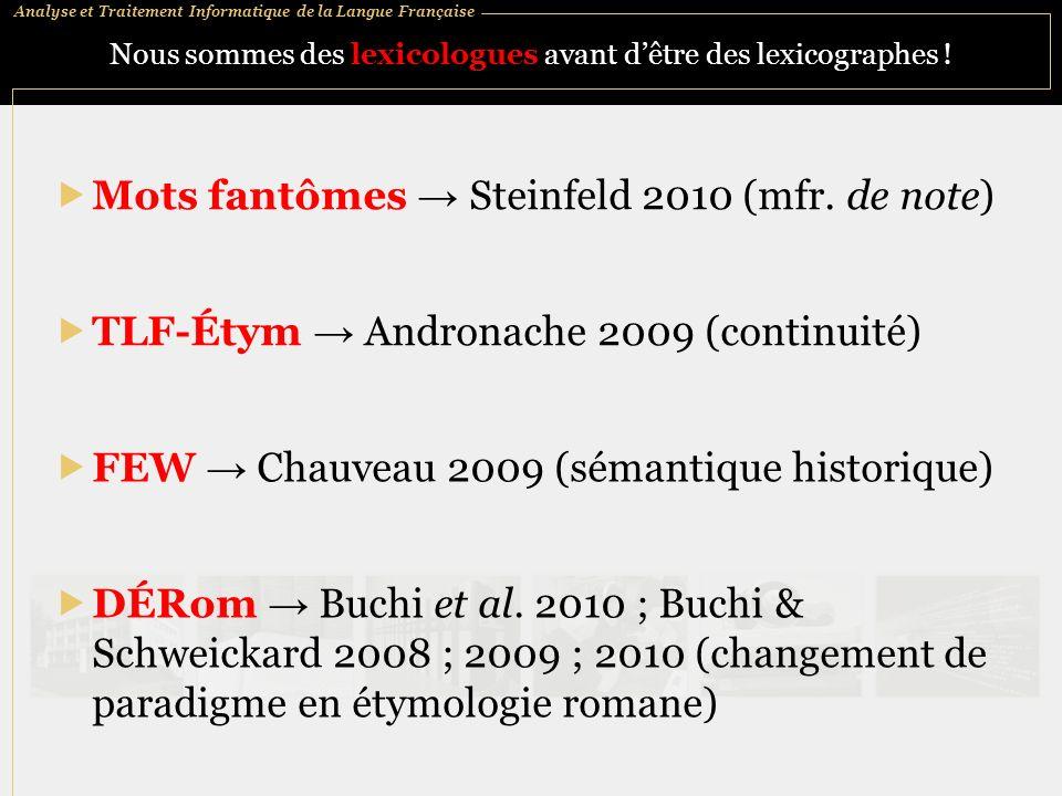 Analyse et Traitement Informatique de la Langue Française Nous sommes des lexicologues avant dêtre des lexicographes ! Mots fantômes Steinfeld 2010 (m