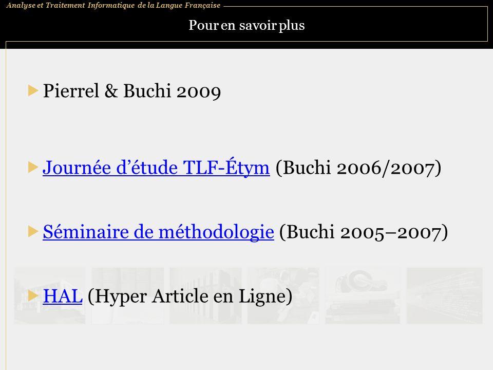 Analyse et Traitement Informatique de la Langue Française Pour en savoir plus Pierrel & Buchi 2009 HAL (Hyper Article en Ligne) HAL Journée détude TLF