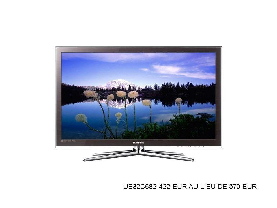 UE32C682 422 EUR AU LIEU DE 570 EUR