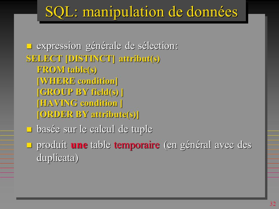 31 Contraintes référentielles mutuelles en SQL-2 n On utilise CREATE SCHEMA ou combinaison de CREATE TABLE et ALTER TABLE CREATE SCHEMA AUTHORIZATION Witold CREATE TABLE t1 (c1 INT PRIMARY KEY, c2 INT REFERENCES t2(c1)) CREATE TABLE t2 (c1 INT PRIMARY KEY, c2 INT REFERENCES t1(c1))