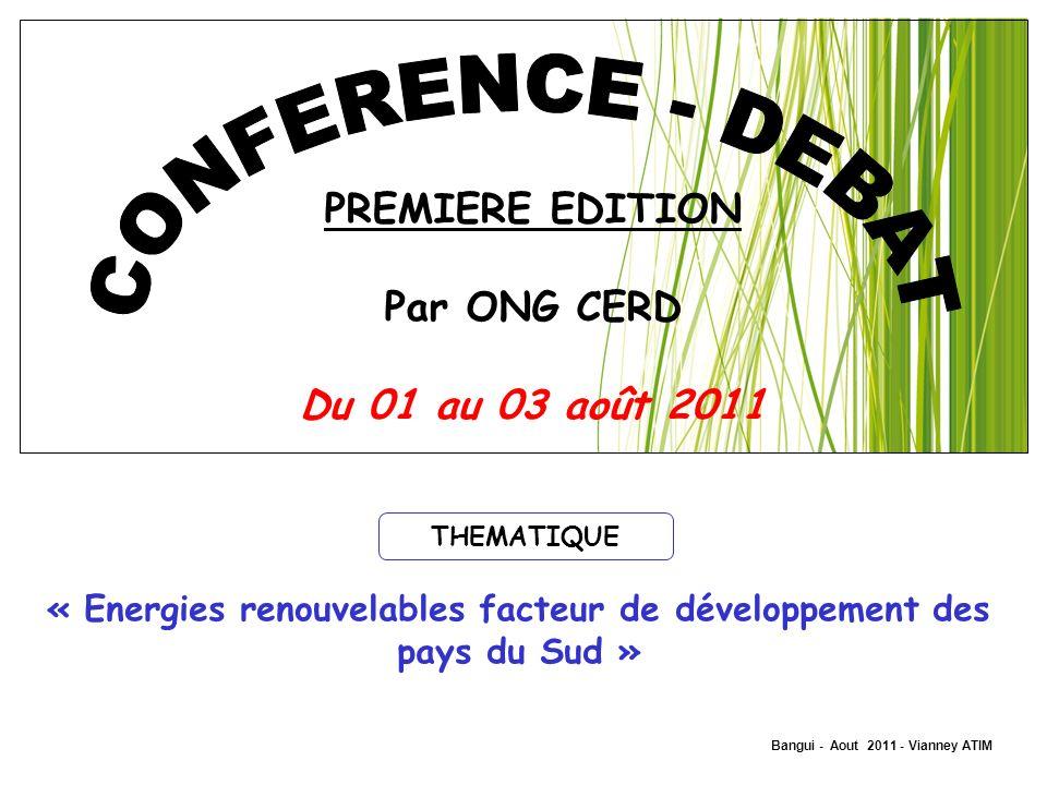 Bangui - Aout 2011 - Vianney ATIM « Energies renouvelables facteur de développement des pays du Sud » PREMIERE EDITION Par ONG CERD Du 01 au 03 août 2
