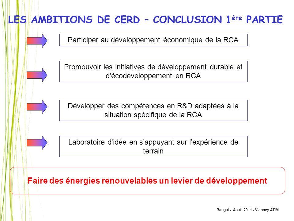 Bangui - Aout 2011 - Vianney ATIM LES AMBITIONS DE CERD – CONCLUSION 1 ère PARTIE Participer au développement économique de la RCA Développer des comp