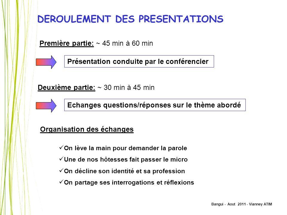 Bangui - Aout 2011 - Vianney ATIM DEROULEMENT DES PRESENTATIONS Première partie: ~ 45 min à 60 min Présentation conduite par le conférencier Deuxième