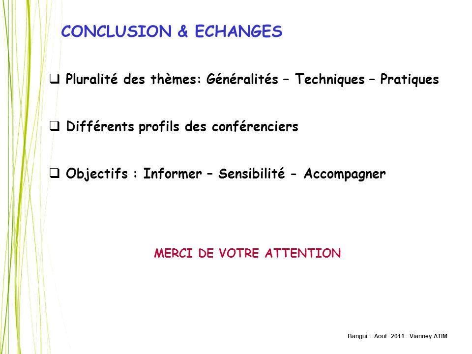 Bangui - Aout 2011 - Vianney ATIM CONCLUSION & ECHANGES Pluralité des thèmes: Généralités – Techniques – Pratiques Différents profils des conférencier