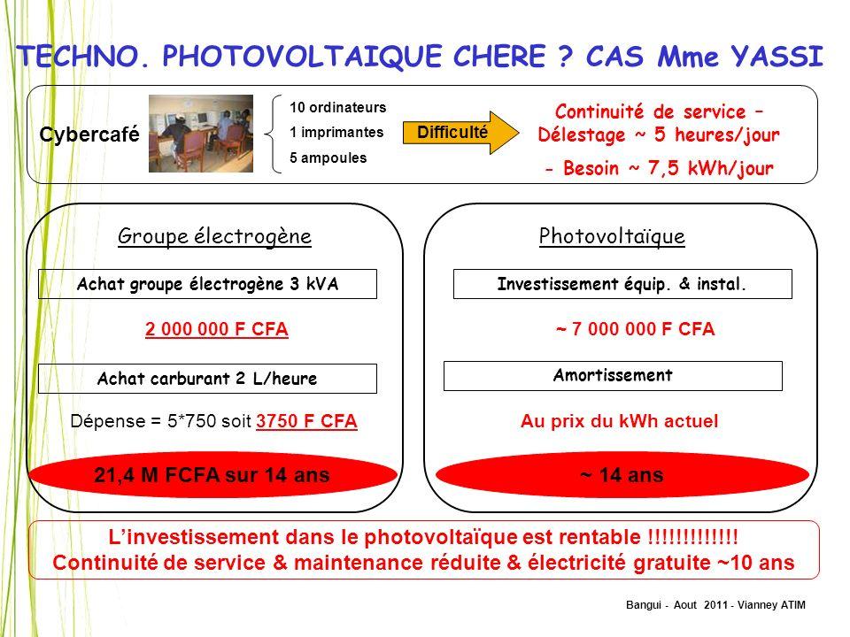 Bangui - Aout 2011 - Vianney ATIM TECHNO. PHOTOVOLTAIQUE CHERE ? CAS Mme YASSI Groupe électrogène Dépense = 5*750 soit 3750 F CFA Achat groupe électro