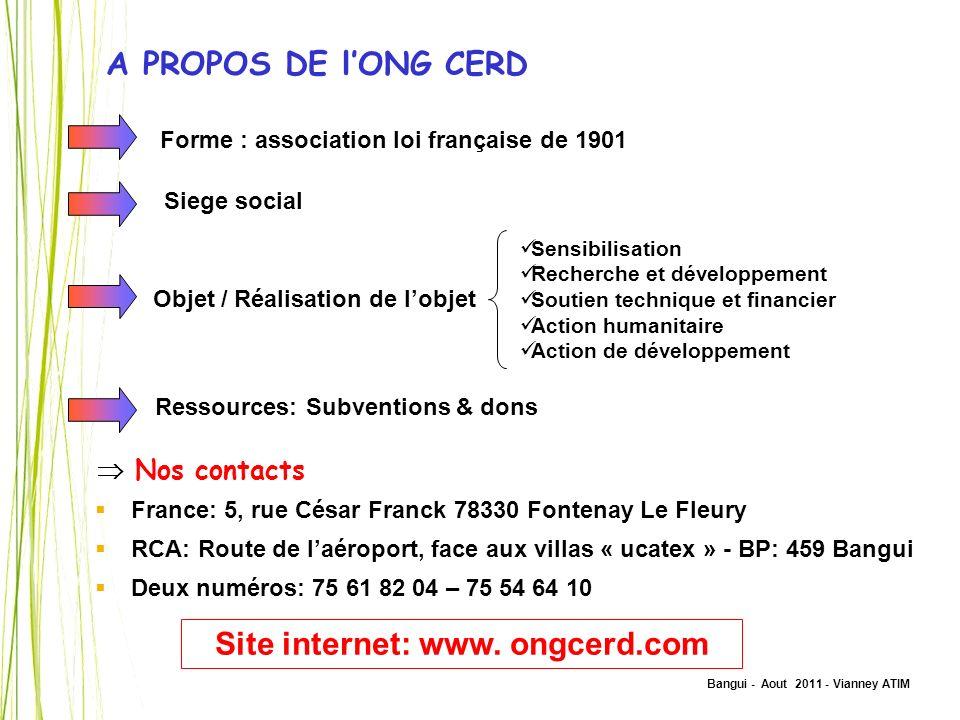 Bangui - Aout 2011 - Vianney ATIM A PROPOS DE lONG CERD Site internet: www. ongcerd.com Forme : association loi française de 1901 Siege social Objet /