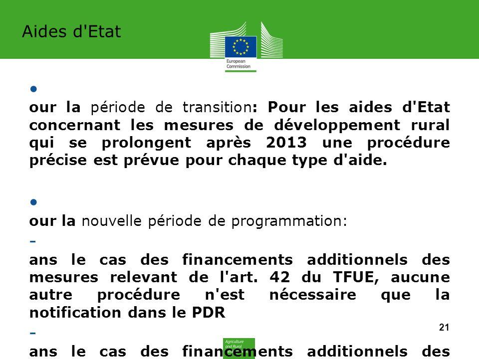 Aides d Etat P our la période de transition: Pour les aides d Etat concernant les mesures de développement rural qui se prolongent après 2013 une procédure précise est prévue pour chaque type d aide.