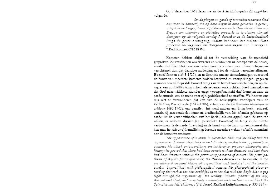 27 Op 7 december 1618 lezen we in de Acta Episcopatus (Brugge) het volgende: Om de plagen en gesels af te wenden waarmee God ons door de komeet*, die