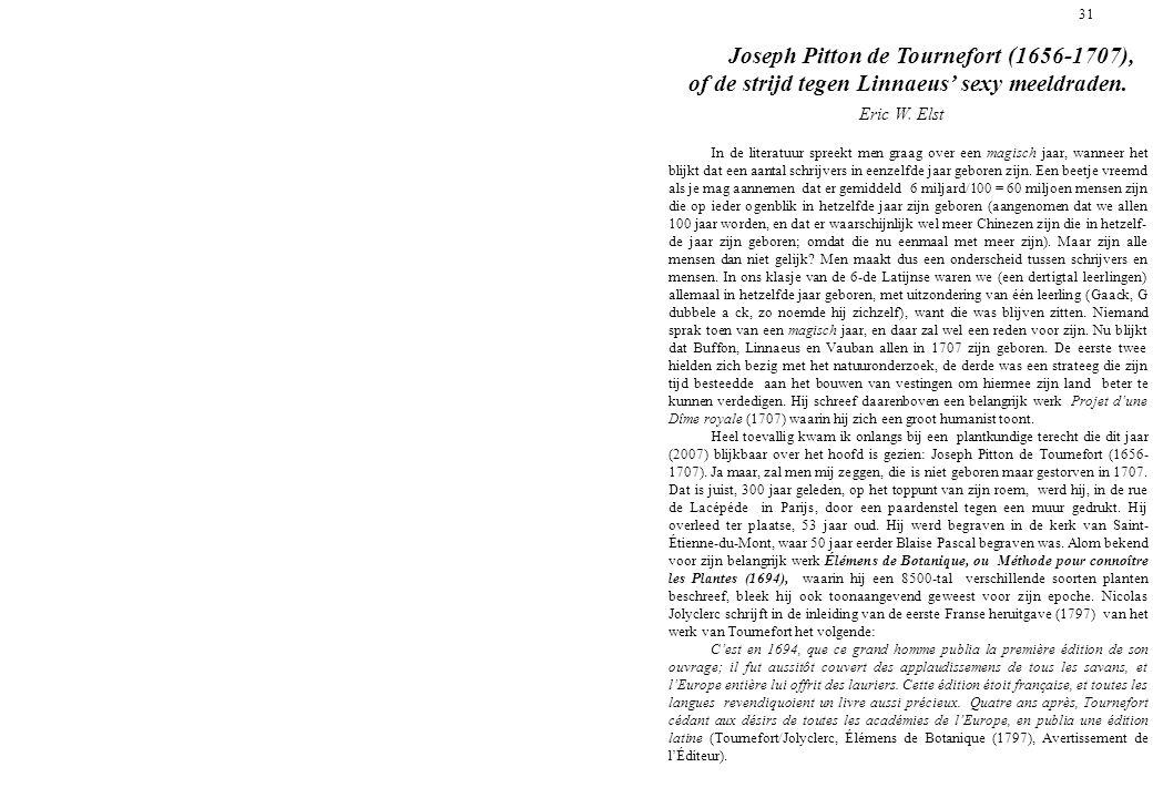 31 Joseph Pitton de Tournefort (1656-1707), of de strijd tegen Linnaeus sexy meeldraden. Eric W. Elst In de literatuur spreekt men graag over een magi