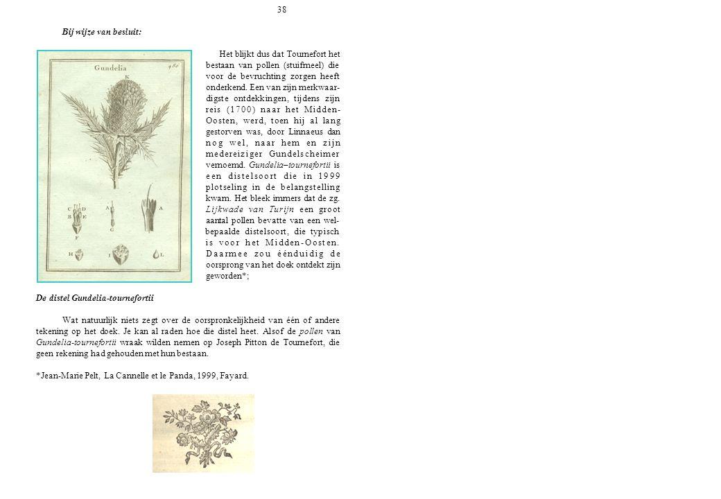 38 Bij wijze van besluit: Het blijkt dus dat Tournefort het bestaan van pollen (stuifmeel) die voor de bevruchting zorgen heeft onderkend. Een van zij