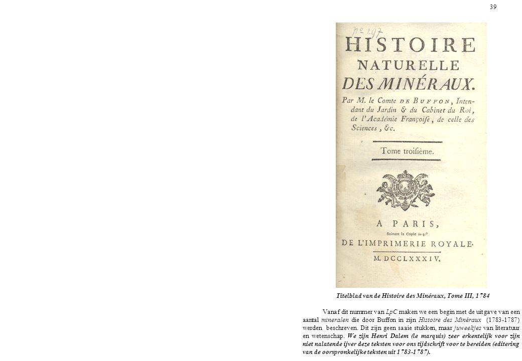 39 Titelblad van de Histoire des Minéraux, Tome III, 1784 Vanaf dit nummer van LpC maken we een begin met de uitgave van een aantal mineralen die door