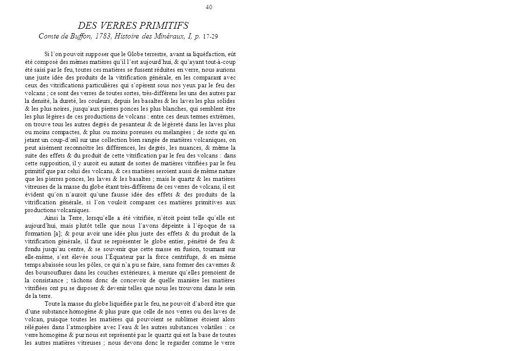 40 DES VERRES PRIMITIFS Comte de Buffon, 1783, Histoire des Minéraux, I, p. 17-29 Si lon pouvoit supposer que le Globe terrestre, avant sa liquéfactio