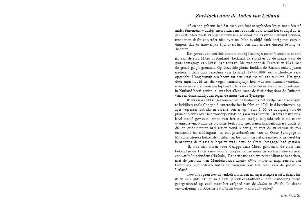 47 Zoektocht naar de Joden van Letland Af en toe gebeurt het dat men een link aangeboden krijgt naar één of ander fenomeen, waarbij men anders niet zo