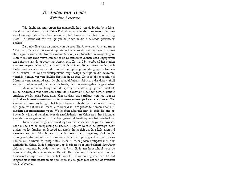 48 De Joden van Heide Kristina Leterme Wie dacht dat Antwerpen het monopolie had van de joodse bevolking, die slaat de bal mis, want Heide-Kalmthout w