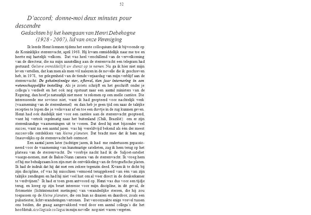 52 Daccord; donne-moi deux minutes pour descendre Gedachten bij het heengaan van Henri Debehogne (1928 - 2007), lid van onze Vereniging Ik leerde Henr