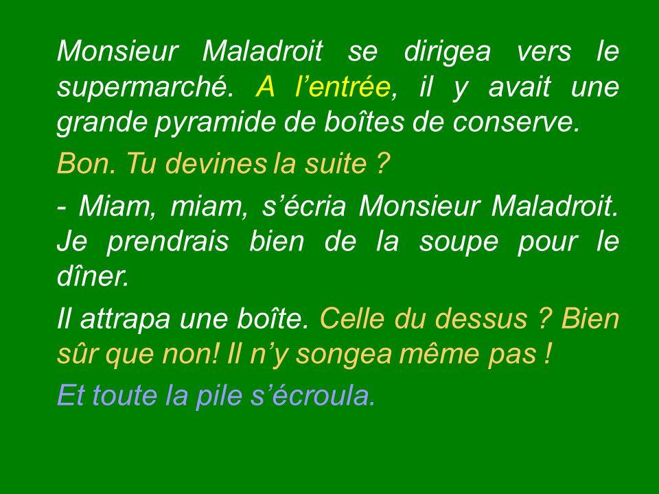Monsieur Maladroit se dirigea vers le supermarché.