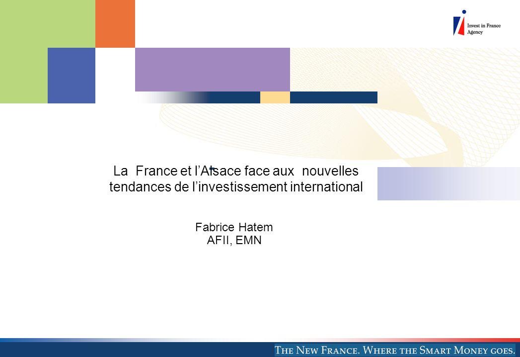 - La France et lAlsace face aux nouvelles tendances de linvestissement international Fabrice Hatem AFII, EMN