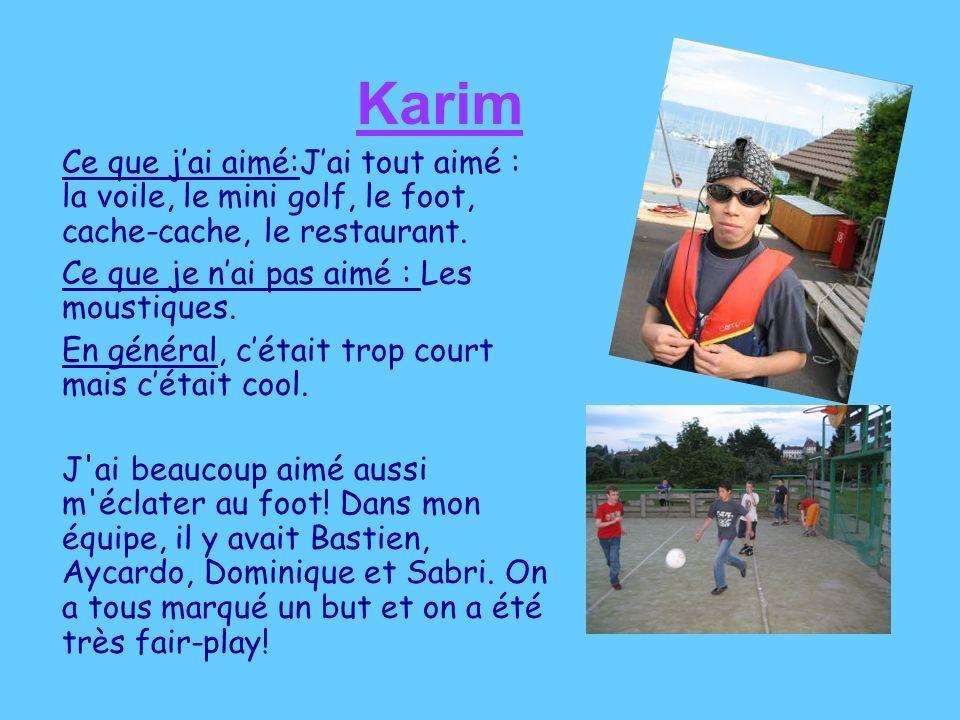 Karim Ce que jai aimé:Jai tout aimé : la voile, le mini golf, le foot, cache-cache, le restaurant. Ce que je nai pas aimé : Les moustiques. En général