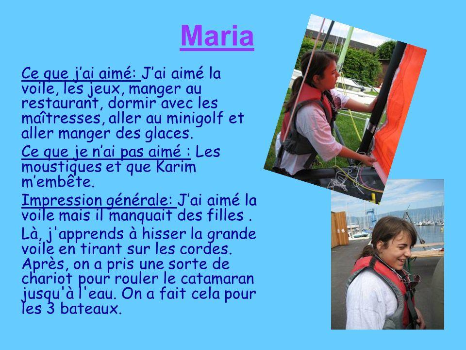 Maria Ce que jai aimé: Jai aimé la voile, les jeux, manger au restaurant, dormir avec les maîtresses, aller au minigolf et aller manger des glaces.
