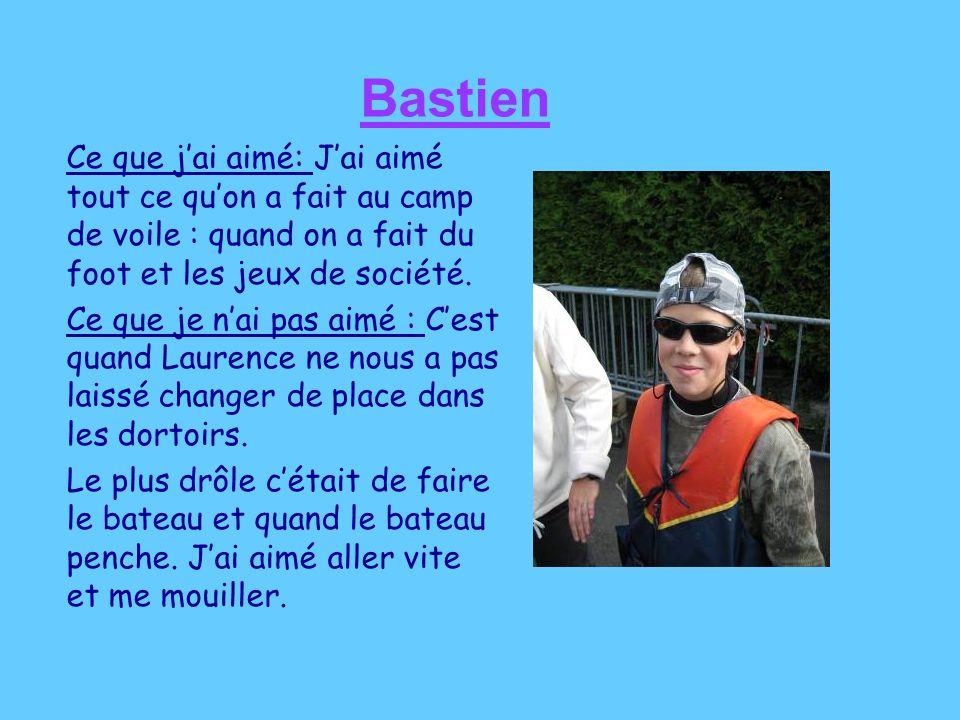 Bastien Ce que jai aimé: Jai aimé tout ce quon a fait au camp de voile : quand on a fait du foot et les jeux de société.